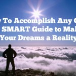 How to Accomplish Any Goal: The SMART Guide to Making Your Dreams a Reality