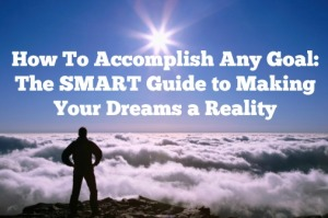 The SMART method is a fantastic fail-safe five step approach to accomplishing your goals.