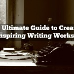 The Ultimate Guide to Creating an Inspiring Writing Workspace