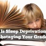 Is Sleep Deprivation Sabotaging Your Grades?