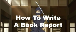 New video episode from the Writing Ninjas: How To Write A Book Report!